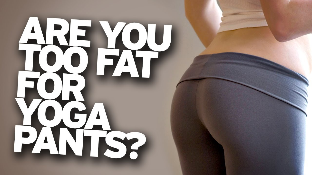 Big girls in yoga pants